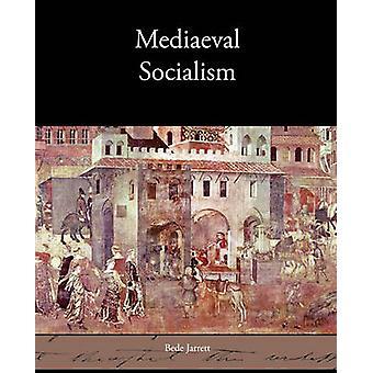 Mediaeval Socialism by Jarrett & Bede