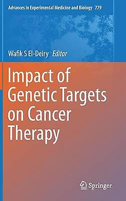 Impact of Genetic Targets on Cancer Therapy by ElDeiry & Wafik S.