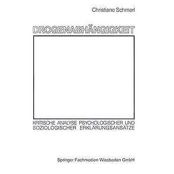 Drogenabhangigkeit Kritische Analyse Psychologischer Und Soziologischer Erklarungsansatze by Schmerl & Christiane