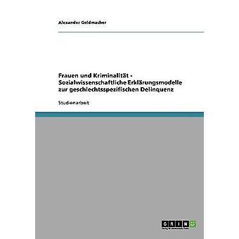 Frauen und Kriminalitt. Sozialwissenschaftliche Erklrungsmodelle zur geschlechtsspezifischen Delinquenz por Geldmacher & Alexandre