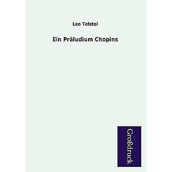 Ein Praludium Chopins by Tolstoy & Leo Nikolayevich
