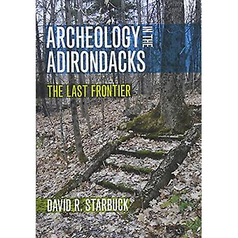 Archeology in the Adirondacks - The Last Frontier by Archeology in the