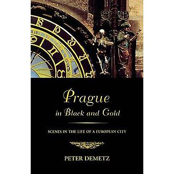 Prague in Black and Gold - Scenes from the Life of a European City by