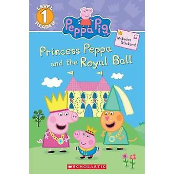 Princess Peppa and the Royal Ball (Peppa Pig - Level 1 Reader) by Cour