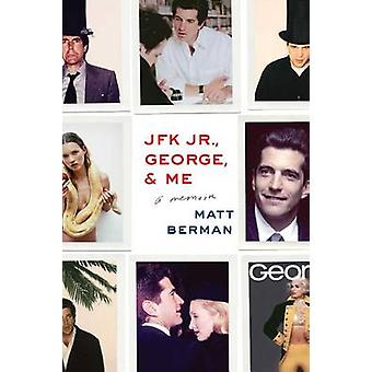 JFK Jr. - George - & Me by Matt Berman - 9781451697261 Book