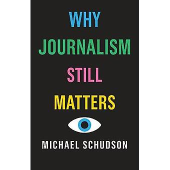 Why Journalism Still Matters by Why Journalism Still Matters - 978150