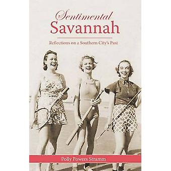 Sentimental Savannah - Reflections on a Southern City's Past by Polly