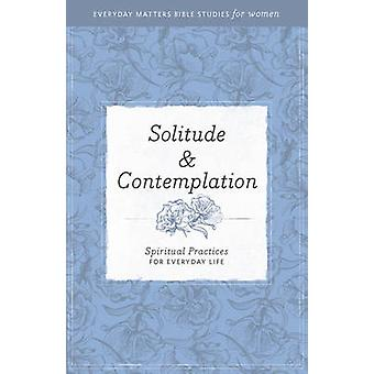 Solitude and Contemplation - Spiritual Practices for Everyday Life by