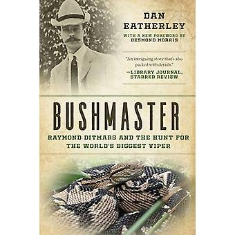 Bushmaster - Raymond Ditmars and the Hunt for the World's Largest Vipe