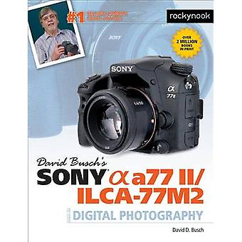 David Busch's Sony Alpha A77 II/Ilca-77m2 Guide to Digital Photograph