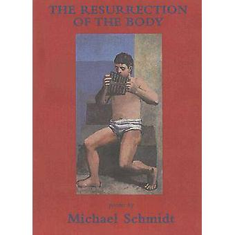 The Resurrection of the Body by Michael Schmidt - 9781931357470 Book