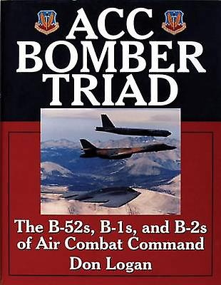 ACC Bomber Triad - The B-52s - B-1s and B-2s of Air Combat Comhommed by