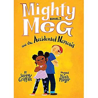 Mighty Meg 3: Mighty Meg and the Accidental Nemesis (Mighty Meg)