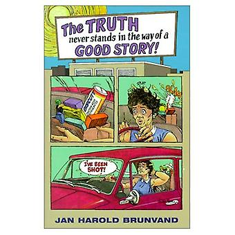 The Truth Never Stands in the Way of a Good Story