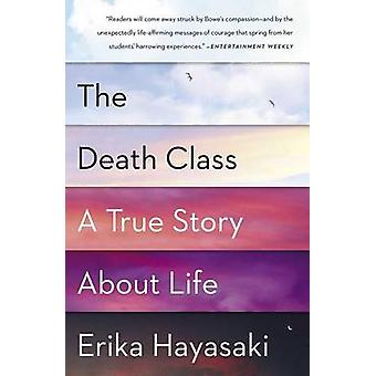The Death Class - A True Story about Life by Erika Hayasaki - 97814516