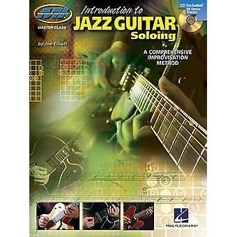 Introduction to Jazz Guitar Soloing  A Comprehensive Improvisation Method by Joe Elliott