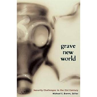 Grave New World Security Challenges in the 21st Century by Brown & Michael E.