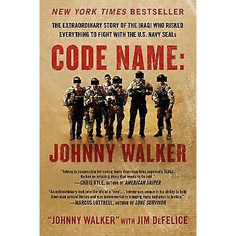 Code Name - Johnny Walker - The Extraordinary Story of the Iraqi Who R