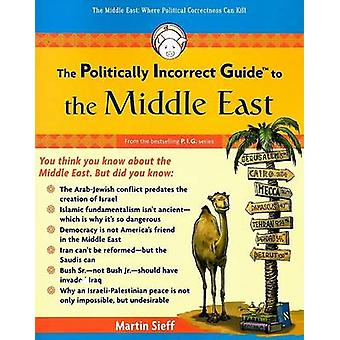 The Politically Incorrect Guide to the Middle East by Martin Seiff -