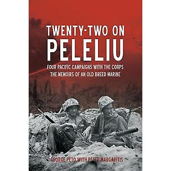 Twenty-Two on Peleliu - Four Pacific Campaigns with the Corps - The Mem