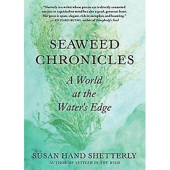Seaweed Chronicles - A World at the Water's Edge by Seaweed Chronicles