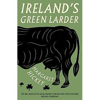 Ireland's Green Larder - The story of food and drink in Ireland by Mar