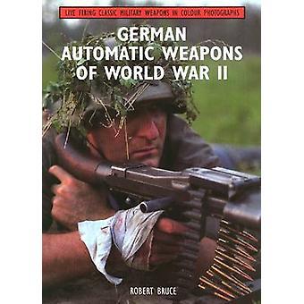 Armi automatiche tedesche della seconda guerra mondiale da Robert Bruce - 9781847972