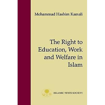 The Right to Education - Work and Welfare in Islam by M. H. Kamali -