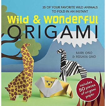 Wild & Wonderful Origami - 35 of Your Favourite Wild Animals to Fold i