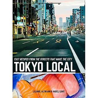 Tokyo Local - Cult recipes from the streets that make the city by Lean