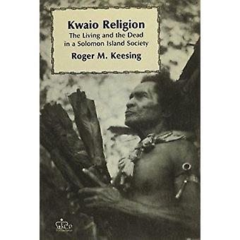 Kwaio religie - de levenden en de doden in een Solomon eiland samenleving b