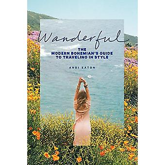 Wanderful - The Modern Bohemian's Guide to Traveling in Style by Andi