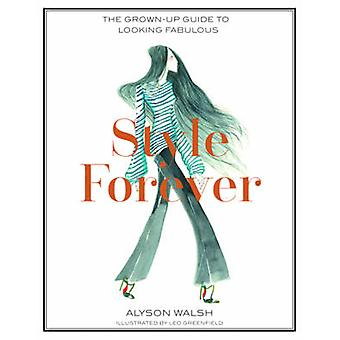 Style Forever - How to Look Fabulous Every Age by Alyson Walsh - 97817