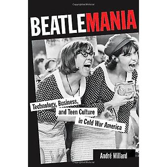 Beatlemania - Technology - Business - and Teen Culture in Cold War Ame