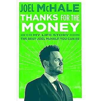 Merci pour l'argent: comment utiliser l'histoire de ma vie pour devenir le meilleur Joel McHale, vous pouvez être