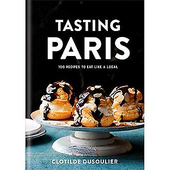 Tasting Paris: 100 Recipes to�Eat Like a Local
