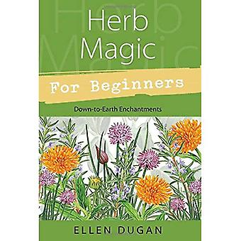Herb Magic for Beginners: Down-to-Earth Enchantments (For Beginners (Llewellyn's))