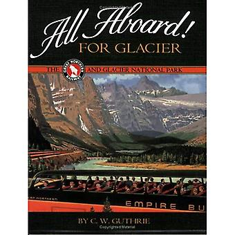 All Aboard For Glacier: The Great Northern Railway And Glacier National Park