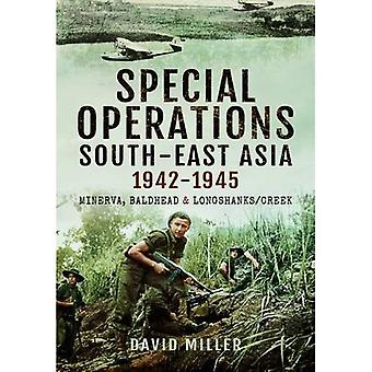 Special Operations in South-East Asia 1941-1945: Minerva, Baldhead and Longshanks/Creek