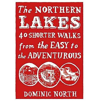 The Northern Lakes: 40 Shorter Walks from the Easy to the Adventurous