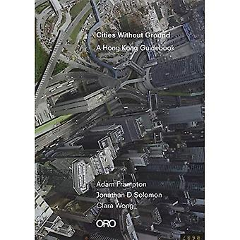 Cities Without Ground: A Hong Kong Guidebook