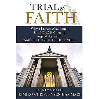 Trial of Faith: Why a Lawyer Abandoned His Mormon� Faith, Argued Against It, and Returned to Defend It