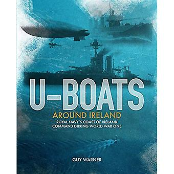 U-boats Around Ireland: The� Story of the Royal Navy's� Coast of Ireland Command in the First World War