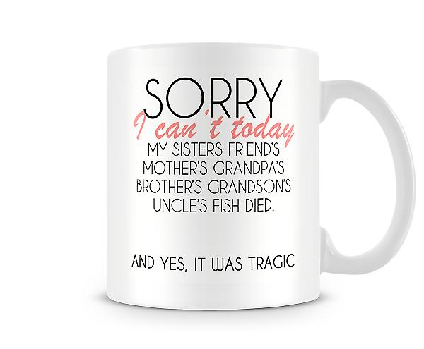 Sorry I Can't Today Printed Mug