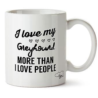 Hippowarehouse I Love My Greyhound More Than I Love People Printed Mug Cup Ceramic 10oz
