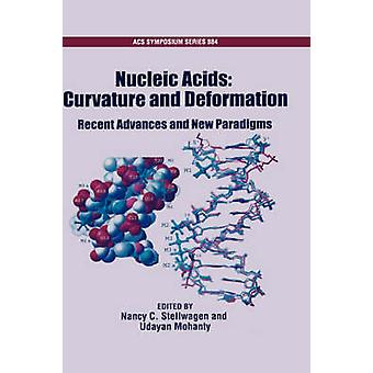 Curvature and Deformation of Nucleic Acids Recent Advances New Paradigms Acsss 884 by Stellwagen & Nancy C.