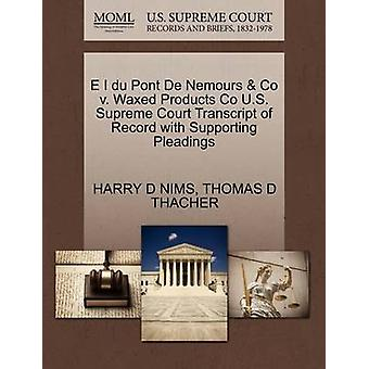E I du Pont De Nemours  Co v. Waxed Products Co U.S. Supreme Court Transcript of Record with Supporting Pleadings by NIMS & HARRY D
