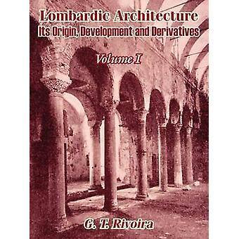 Lombardic Architecture Its Origin Development and Derivatives Volume I by Rivoira & G. T.