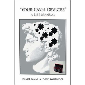 Your Own Devices A Life Manual by Wojtowicz & David