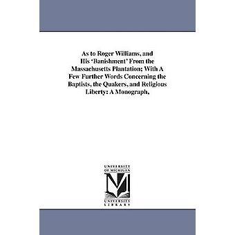 Quant à Roger Williams et son bannissement de la Plantation du Massachusetts avec quelques mots supplémentaires concernant les baptistes, les Quakers et la liberté religieuse A monographie par Dexter & Henry Martyn